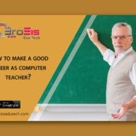 Make A Good Career As A Computer Teacher