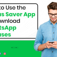 How to Use the Status Saver App to Download WhatsApp Statuses